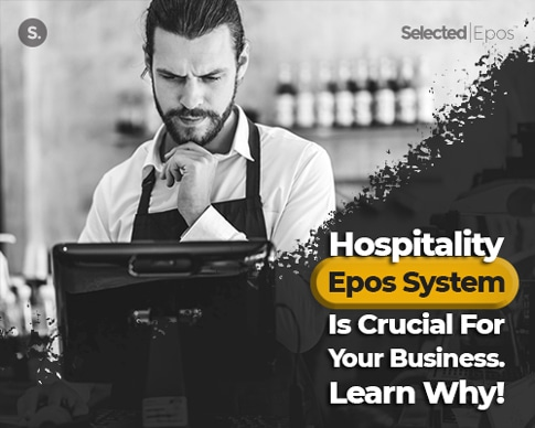 Hospitality Epos System Is Crucial For Your Business. Learn Why!