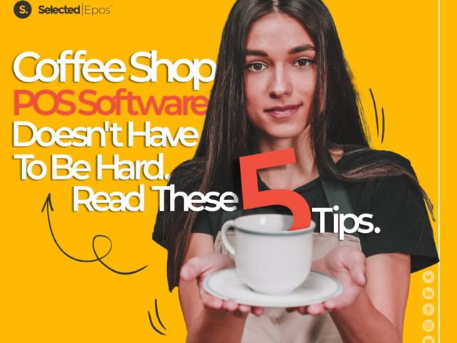 Coffee Shop POS Software Doesn't Have To Be Hard. Read These 5 Tips